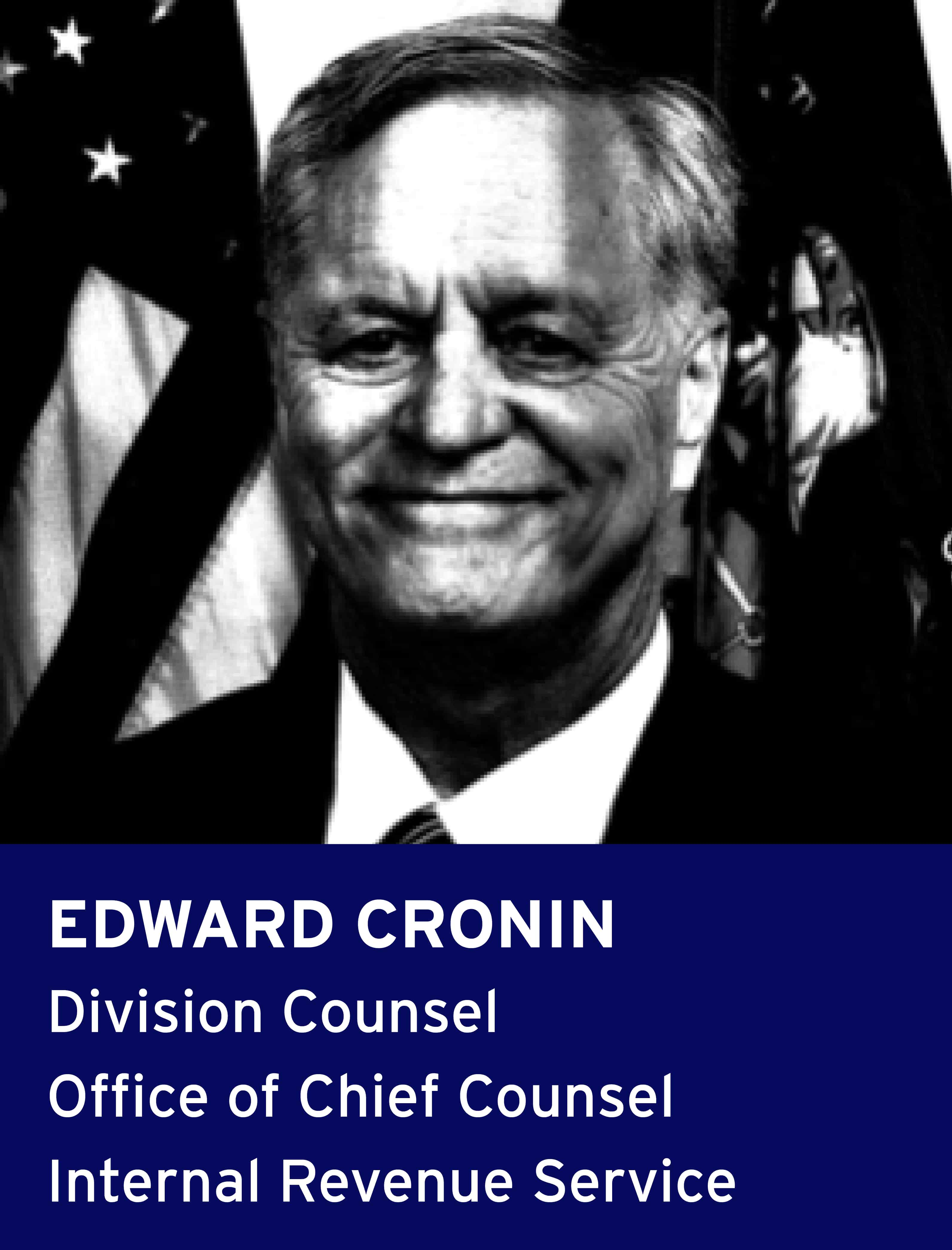 Edward Cronin, Division Counsel, Office of Chief Counsel, Internal Revenue Service