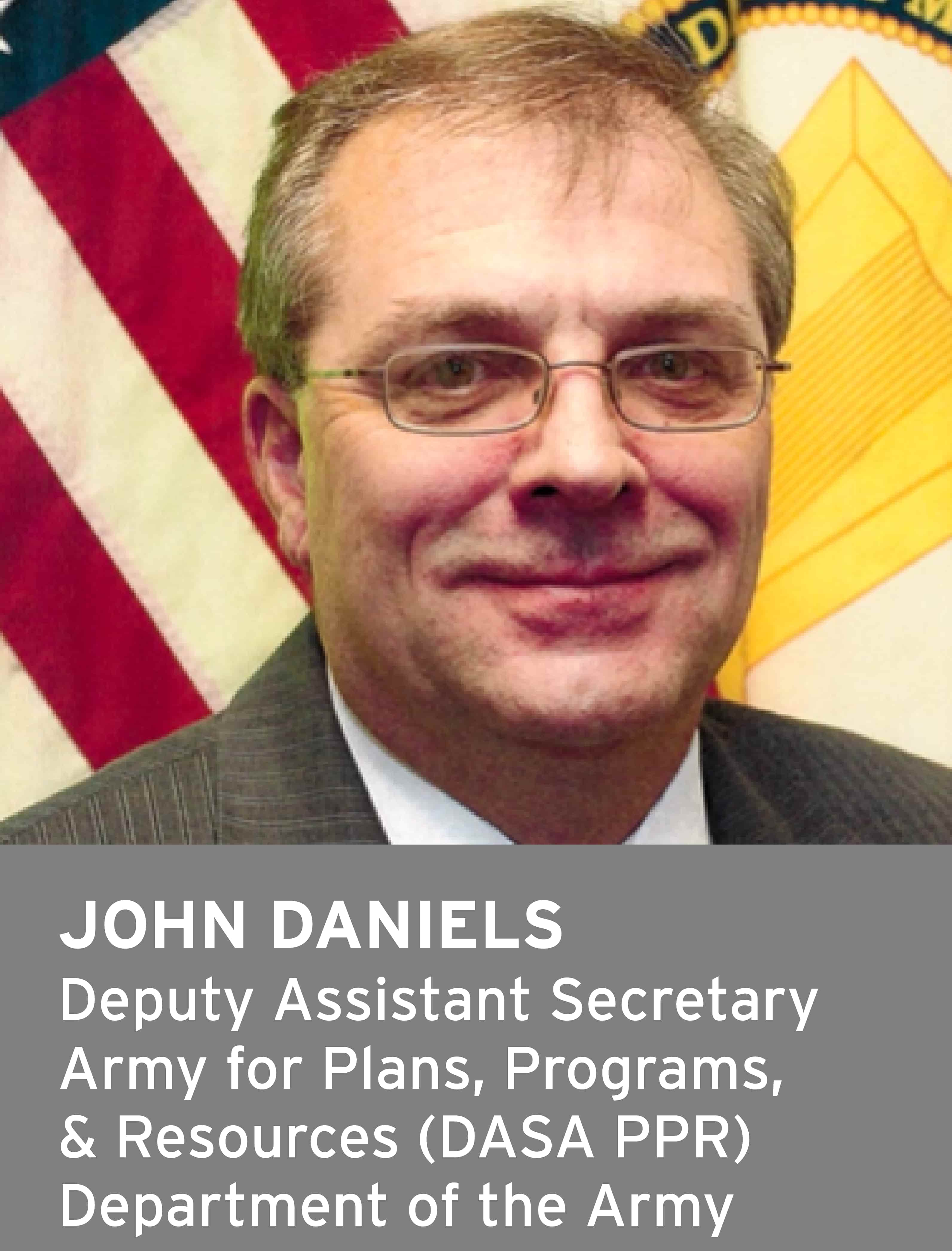 John Daniels, Deputy Assistant Secretary, Army for Plans, Programs and Resources (DASA PPR), Department of the Navy