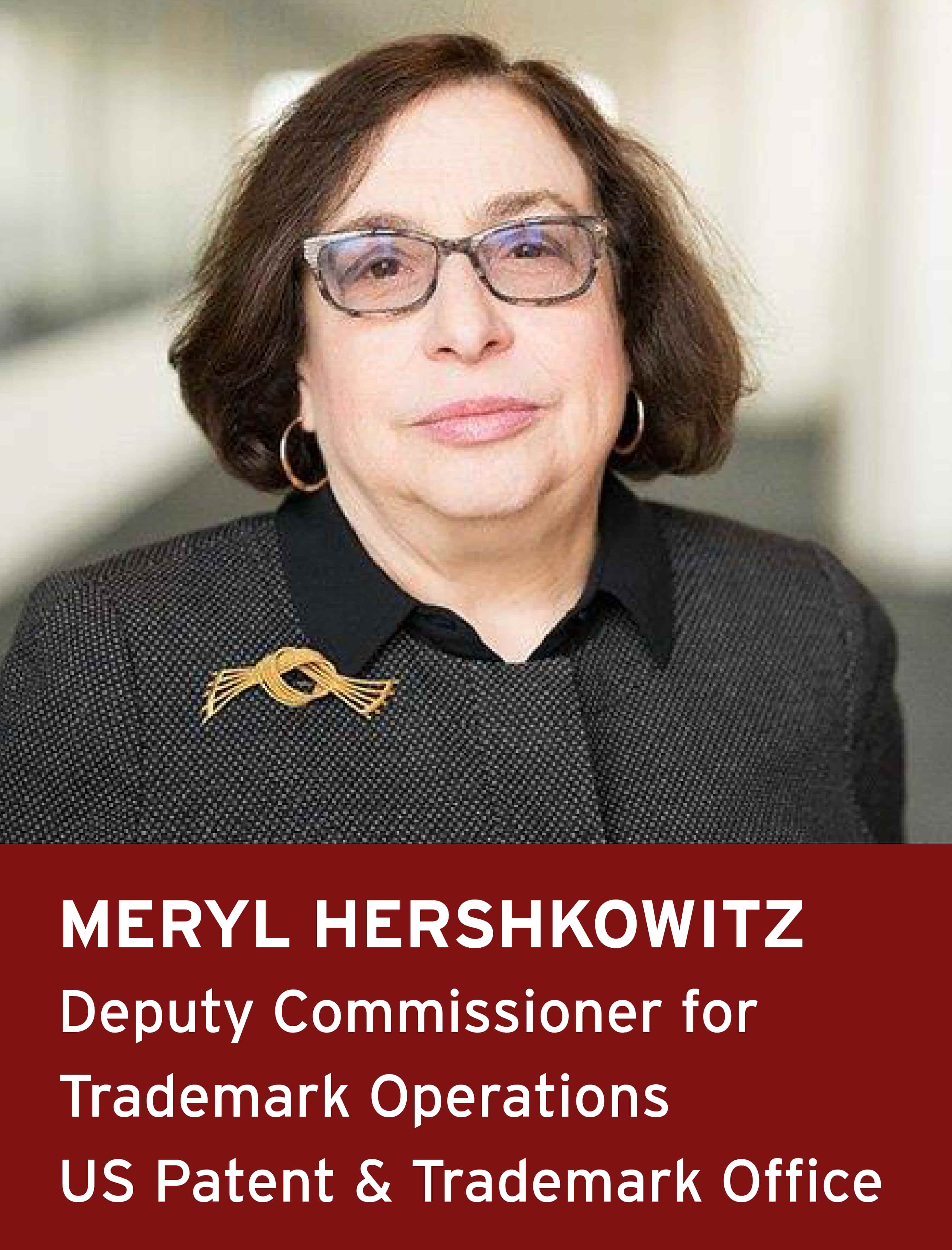 Meryl Hershkowitz, Deputy Commissioner for Trademark Operations, US Patent and Trademark Office