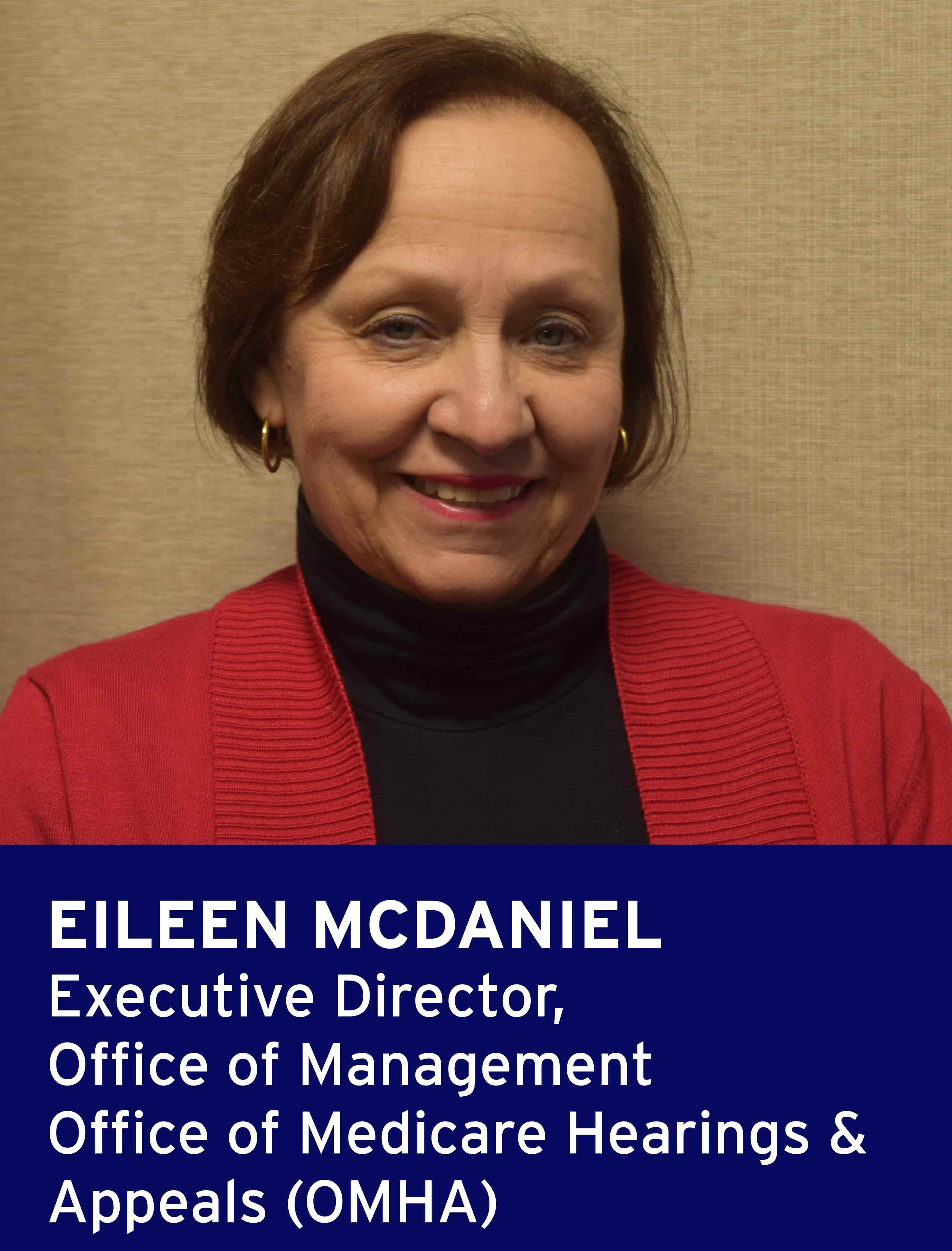 Eileen McDaniel, Executive Director, Office of Management, Office of Medicare Hearings and Appeals (OMHA)