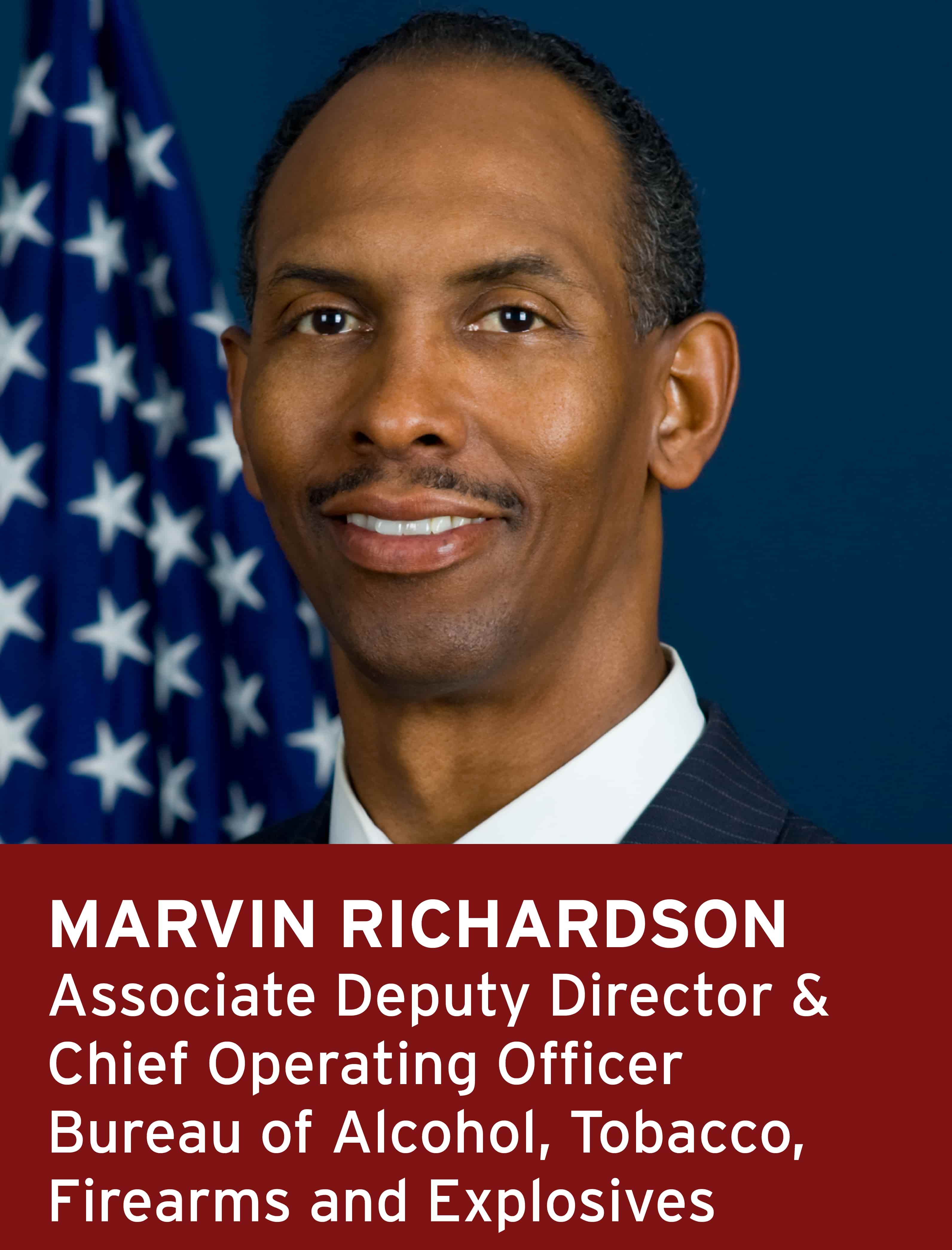 Marvin Richardson, Associate Deputy Director & Chief Operating Officer, Bureau of Alcohol, Tobacco, Firearms and Explosives