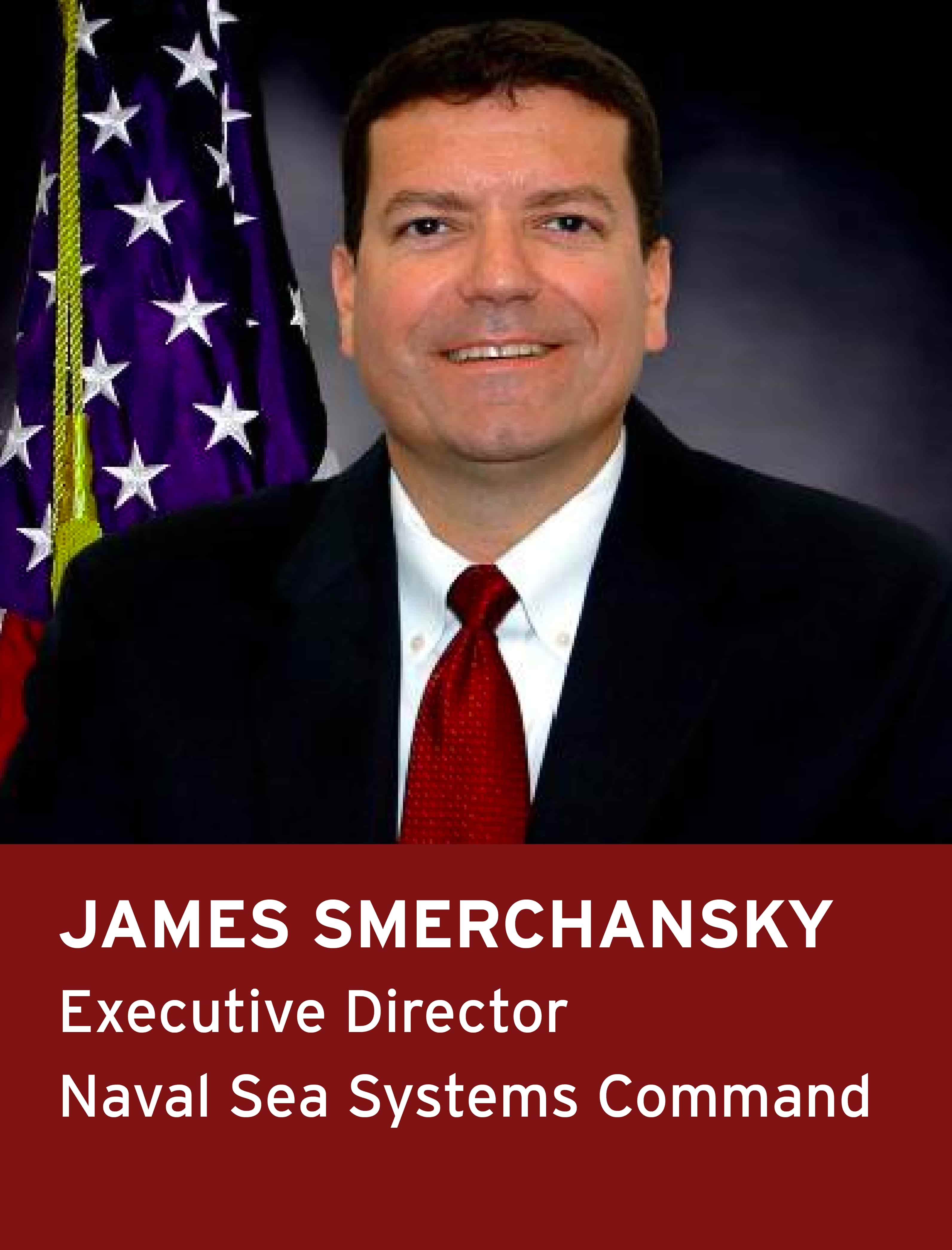James Smerchansky, Executive Director, Naval Sea Systems Command