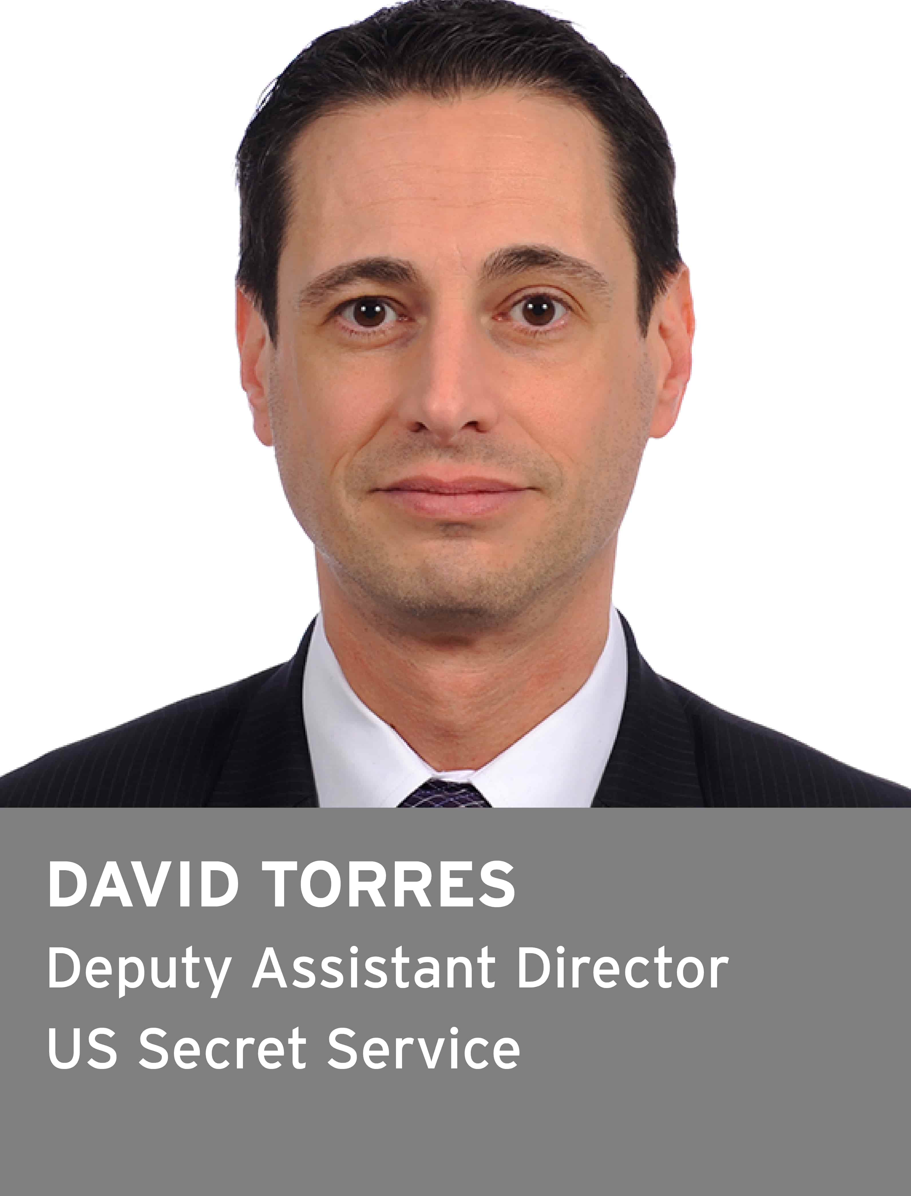David Torres, Deputy Assistant Director, US Secret Service