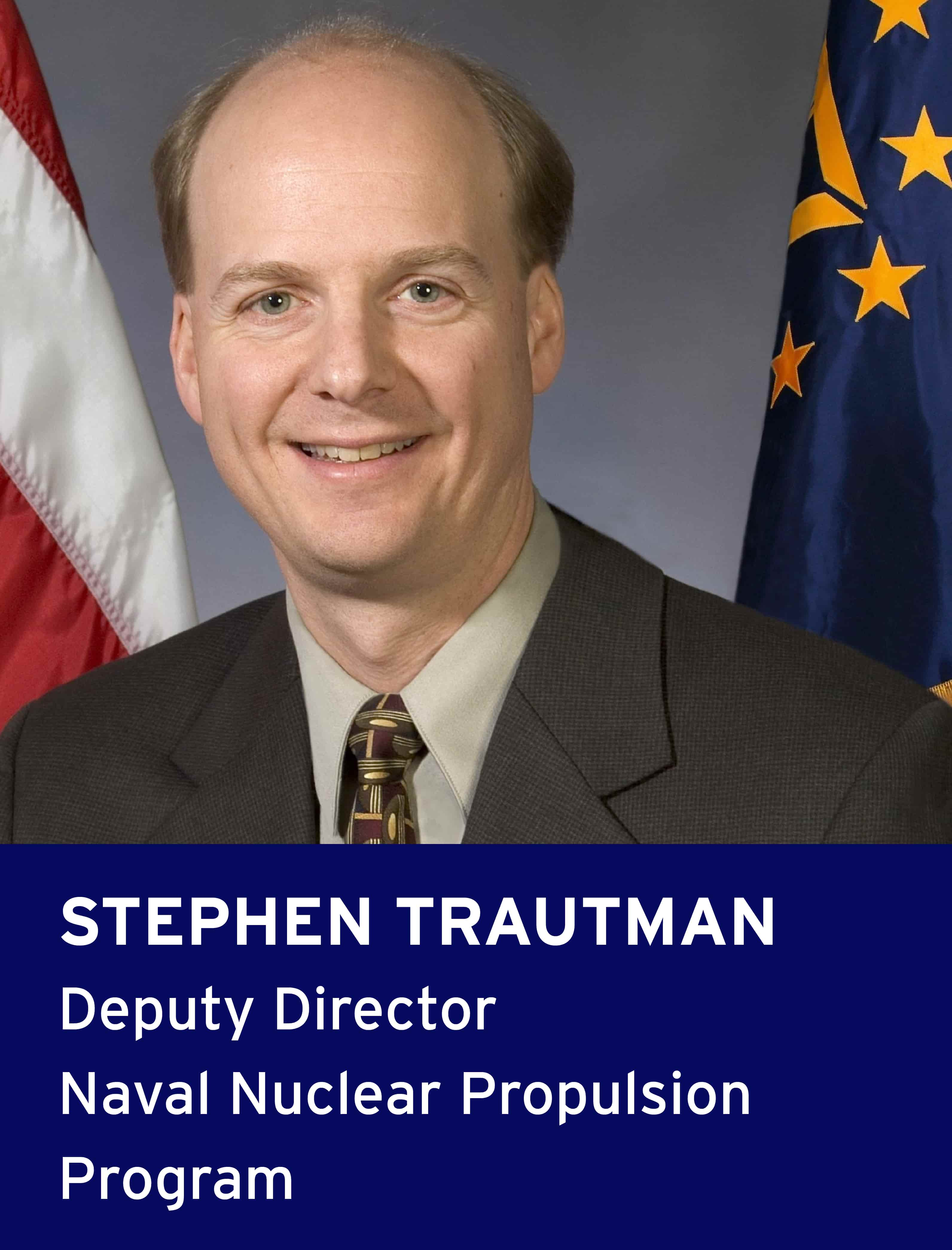 Stephen Trautman, Deputy Director, Naval Nuclear Propulsion Program