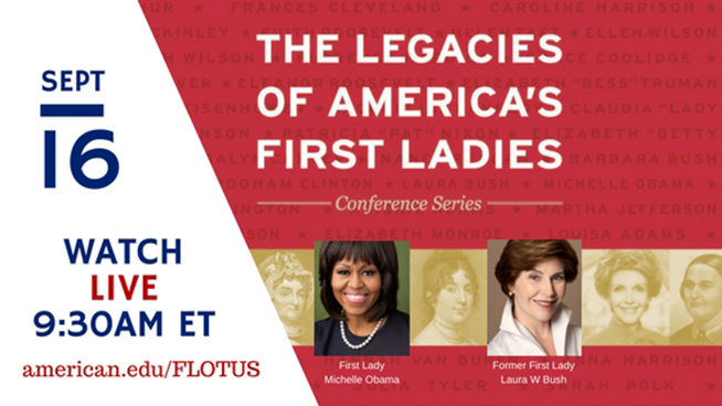 Sept. 16: Watch LIVE at 9:30AM ET (www.american.edu/flotus) - The Legacies of America's First Ladies Conference