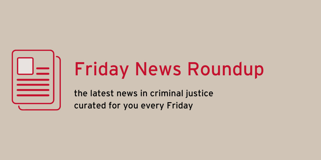 Friday News Roundup the latest news in criminal justice curated for you