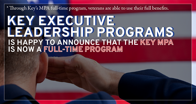 Key Executive Leadership Programs is happy to announce that the Key MPA is now a Full-Time Program. Through Key's MPA full-time program, veterans are able to use their full benefits.