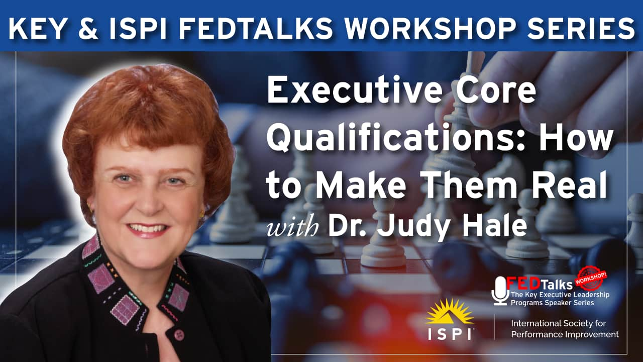 Key & ISPI FEDTalks Workshop Series - ECQs: How to Make Them Real with Dr. Judy Hale