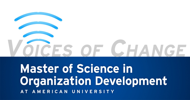 Voices of Changes: A New Podcast from the Master of Science in Organization Development at American University School of Public Affairs