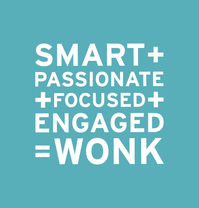 Smart + Passionate + Focused + Engaged = Wonk