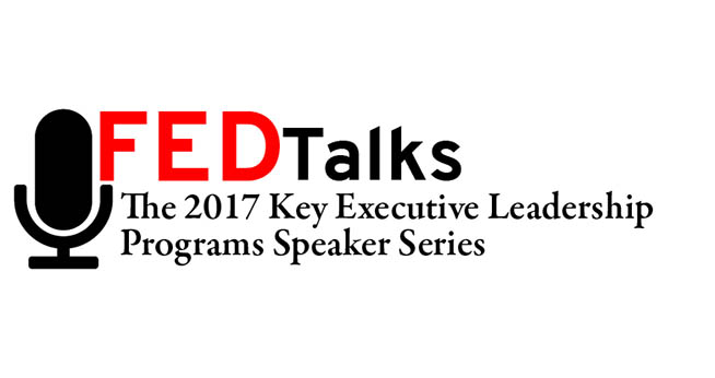 FEDTalks. The 2017 Key Executive Leadership Programs Speaker Series