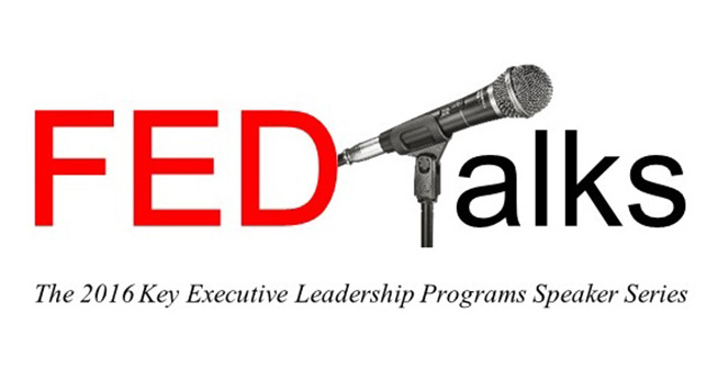 FED Talks: The 2016 Key Executive Leadership Programs Speaker Series