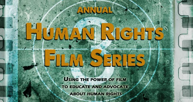 Human Rights Film Series - using the power of film to educate and advocate for human rights issues.