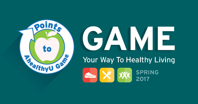 Game Your Way to Healthy Living. Spring 2017 Points to AhealthyU Game.