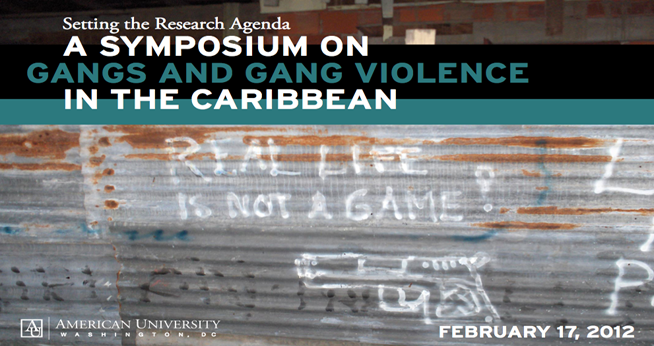 Setting the Research Agenda: Gangs and Gang Violence in the Caribbean | American University | February 17th, 2012