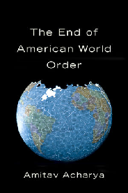 The End of American World Order by Amitav Acharya