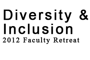 2012 Faculty Retreat: Diversity & Inclusion