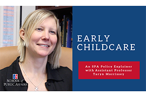 Early Childcare, An SPA Policy Explainer with Assistant Professor Taryn Morrissey.