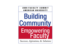 2009 Faculty Summit American University | Building Community, Empowering Faculty | Successes, Aspirations, & Solutions