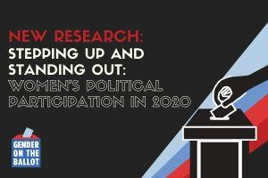 New Research: Stepping Up and Standing Out: Women's Political Participation in 2020