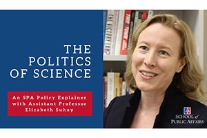 The Politics of Science an SPA Policy Explainer with Assistant Professor Liz Suhay