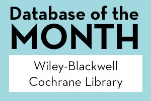 Database of the Month: Wiley-Blackwell Cochrane Library