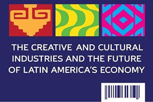 The Creative and Cultural Industries and the Future of Latin America's Economy symposium