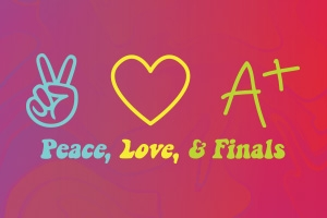 Peace, Love, & Finals