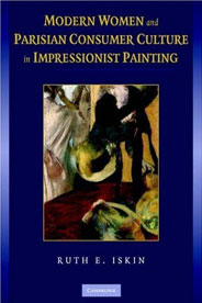 Ruth Iskin, Modern Women and Parisian Consumer Culture in Impressionist Painting
