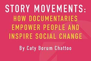 Story Movements: How Documentaries Empower People and Inspire Social Change