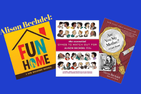 Three books by Alison Bechdel.  Fun Home, Dykes to Watch Out For, and Are You My Mother?