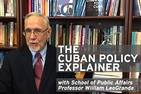 The Cuban Policy Explainer with SPA Professor William LeoGrande