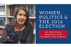 Women, Politics & the 2016 Election policy explainer with SPA Professor Jennifer Lawless.
