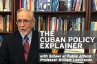 The Cuban Policy Explainer with SPA Professor Bill LeoGrande