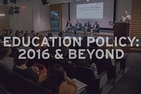 Education Policy: 2016 and Beyond.