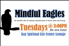 Mindful Eagles ...for those students who are seeking a peaceful space to reduce stress and find joy. Tuesdays @ 3:00pm (for one hour) Kay Spiritual Life Center Lounge For more information, contact mindfuleagles@american.edu