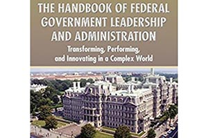 The Handbook of Federal Government Leadership and Administration. Transforming, Performing, and Innovating in a Complex World.