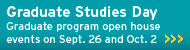 Graduate Studies Day. Graduate Program open house events on Sept. 26 and Oct. 2.
